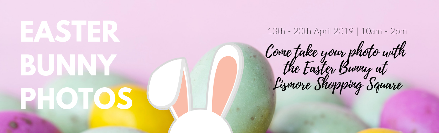 Banner for Easter Bunny Photos at Lismore Square